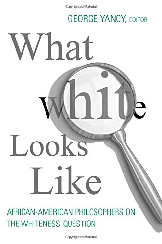 9780415966160: What White Looks Like: African-American Philosophers on the Whiteness Question