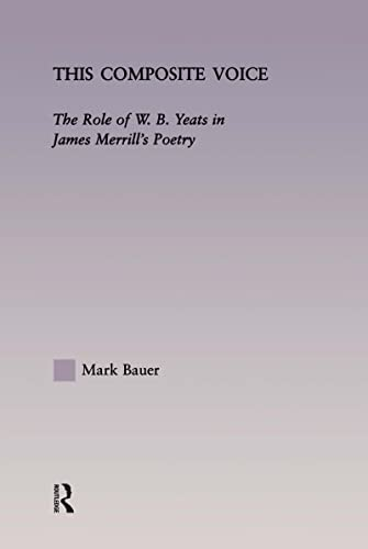 9780415966375: This Composite Voice: The Role of W.B. Yeats in James Merrill's Poetry (Studies in Major Literary Authors)