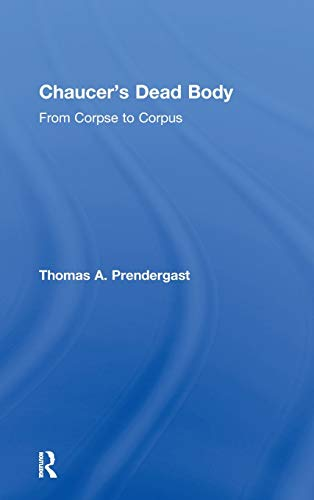 9780415966788: Chaucer's Dead Body: From Corpse to Corpus