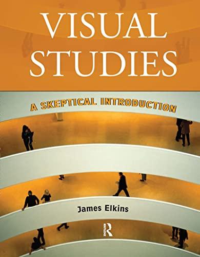 Visual Studies: A Skeptical Introduction: Elkins, James