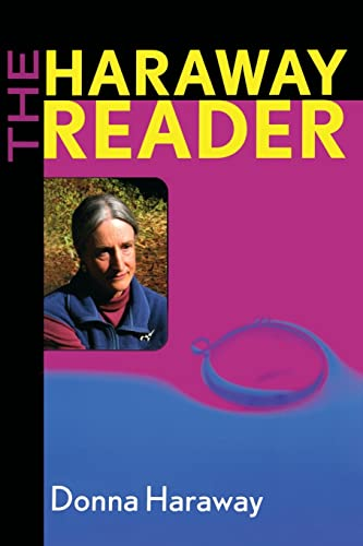 The Haraway Reader: Haraway, Donna Jeanne