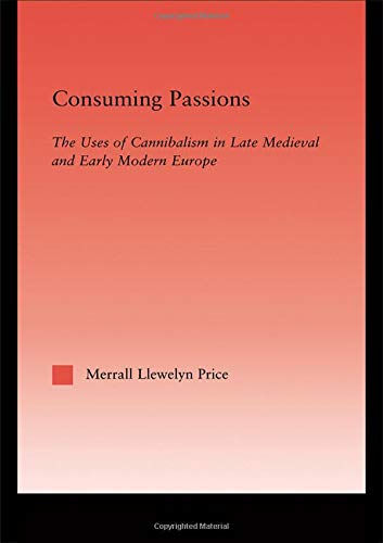 9780415966993: Consuming Passions: The Uses of Cannibalism in Late Medieval and Early Modern Europe (Studies in Medieval History and Culture)