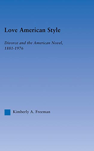 9780415967839: Love American Style: Divorce and the American Novel, 1881-1976 (Literary Criticism and Cultural Theory)