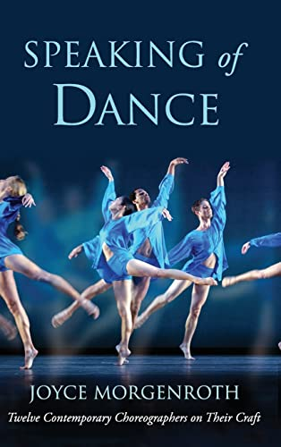9780415967983: Speaking of Dance: Twelve Contemporary Choreographers on Their Craft