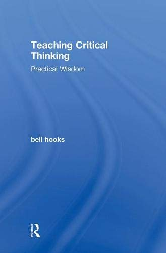 9780415968195: Teaching Critical Thinking: Practical Wisdom (Bell Hooks the Teaching Trilogy)
