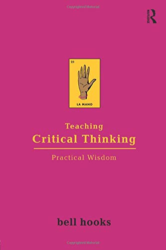 9780415968201: Teaching Critical Thinking: Practical Wisdom (Bell Hooks Teaching Trilogy)