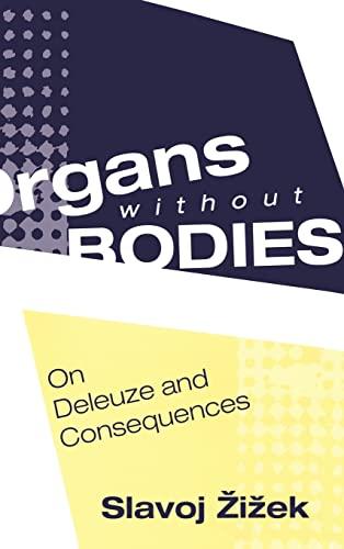 Organs without Bodies: Deleuze and Consequences: Slavoj Zizek