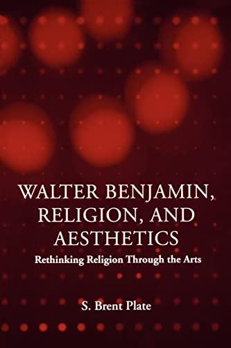 Walter Benjamin, Religion, and Aesthetics: Rethinking Religion Through the Arts: Plate, S. Brent