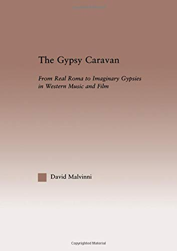 9780415969994: The Gypsy Caravan: From Real Roma to Imaginary Gypsies in Western Music (Current Research in Ethnomusicology: Outstanding Dissertations)