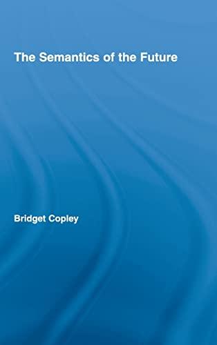 9780415971164: The Semantics of the Future (Outstanding Dissertations in Linguistics)