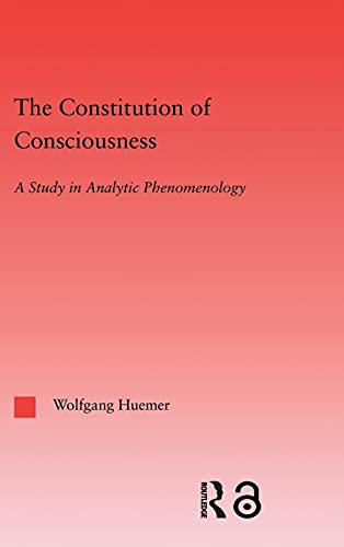 9780415971294: The Constitution of Consciousness: A Study in Analytic Phenomenology (Studies in Philosophy)