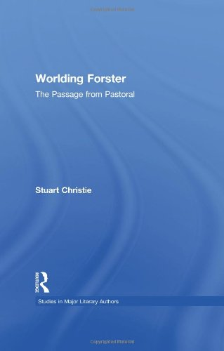 9780415972147: Worlding Forster: The Passage from Pastoral (Studies in Major Literary Authors)