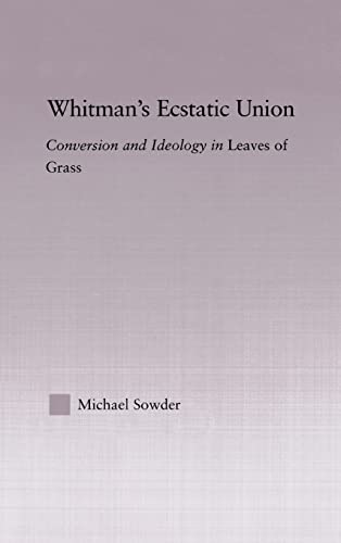 9780415972154: Whitman's Ecstatic Union: Conversion and Ideology in Leaves of Grass (Studies in Major Literary Authors)