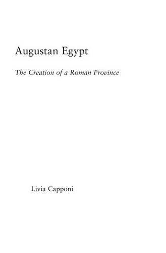 9780415972178: Augustan Egypt: The Creation of a Roman Province (Studies in Classics)