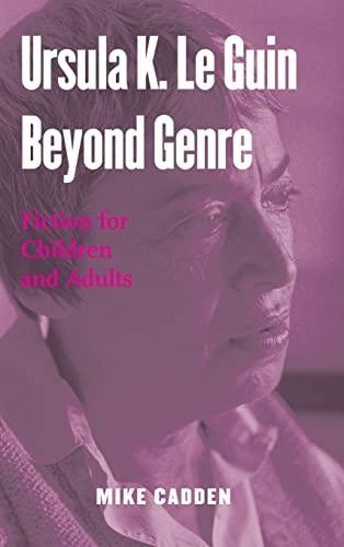 9780415972185: Ursula K. Le Guin Beyond Genre: Fiction for Children and Adults (Children's Literature and Culture)