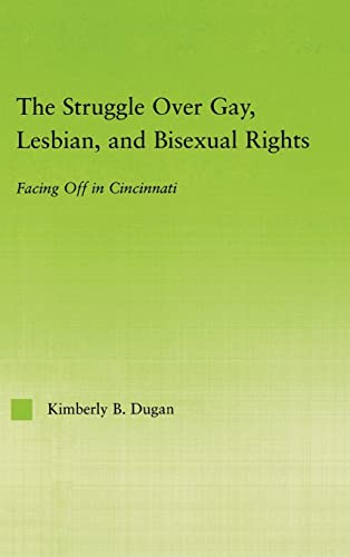 9780415972338: The Struggle Over Gay, Lesbian, and Bisexual Rights: Facing off in Cincinnati (New Approaches in Sociology)