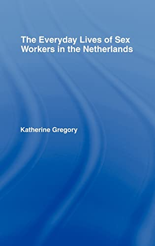 9780415972345: The Everyday Lives of Sex Workers in the Netherlands (New Approaches in Sociology)