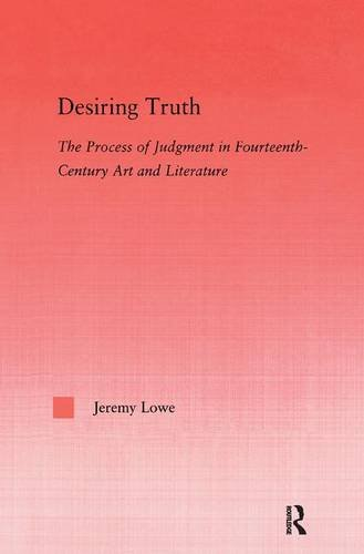 9780415972406: Desiring Truth: The Process of Judgment in Fourteenth-Century Art and Literature (Studies in Medieval History and Culture)