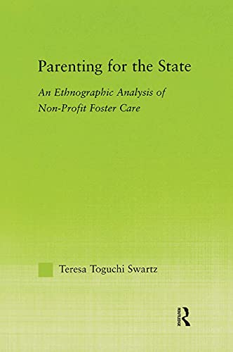9780415972611: Parenting for the State: An Ethnographic Analysis of Non-Profit Foster Care (New Approaches in Sociology)