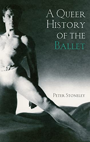 9780415972796: A Queer History of the Ballet