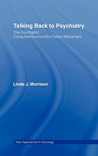 9780415973052: Talking Back to Psychiatry: The Psychiatric Consumer/Survivor/Ex-Patient Movement (New Approaches in Sociology)