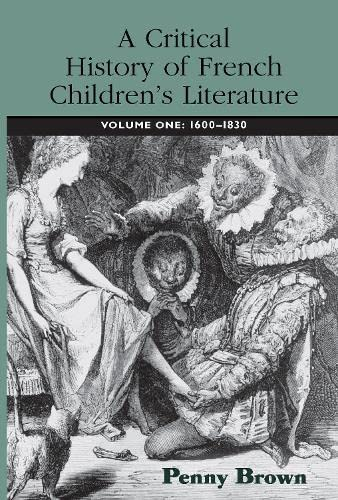 9780415973267: A Critical History of French Children's Literature: Volume One: 1600–1830: 1600-1830 v. 1 (Children's Literature and Culture)