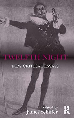 Twelfth Night: New Critical Essays: James Schiffer (ed.)
