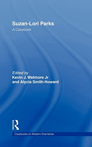 Suzan-Lori Parks: A Casebook (Casebooks on Modern Dramatists): Wetmore, Kevin; Smith-Howard, Alycia...
