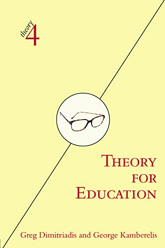 Theory for Education: Adapted from Theory for: Dimitriadis, Greg; Kamberelis,
