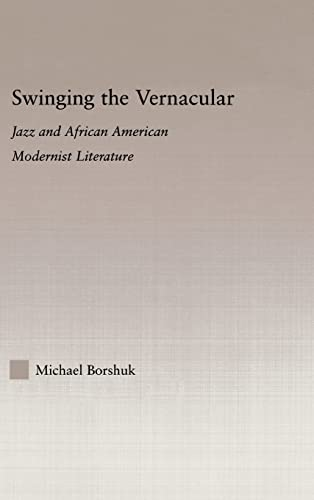 9780415974479: Swinging the Vernacular: Jazz and African American Modernist Literature (Studies in African American History and Culture)