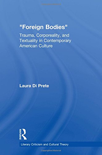9780415975230: Foreign Bodies: Trauma, Corporeality, and Textuality in Contemporary American Culture (Literary Criticism and Cultural Theory)
