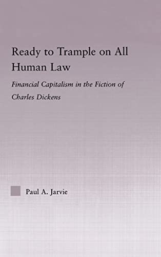 9780415975247: Ready to Trample on All Human Law: Finance Capitalism in the Fiction of Charles Dickens (Studies in Major Literary Authors)