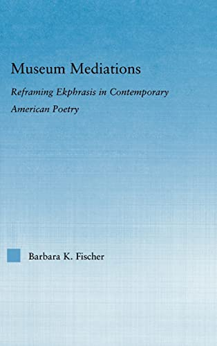 9780415975346: Museum Mediations: Reframing Ekphrasis in Contemporary American Poetry (Literary Criticism and Cultural Theory)