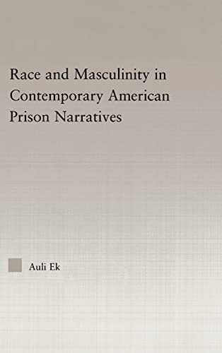 Race and Masculinity in Contemporary American Prison Novels (Studies in African American History ...