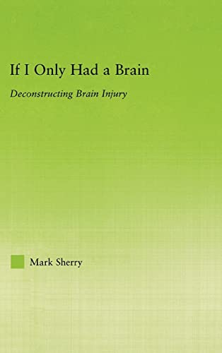9780415975728: If I Only Had a Brain: Deconstructing Brain Injury (New Approaches in Sociology: Studies in Social Inequality, Social Change, and Social Justice)