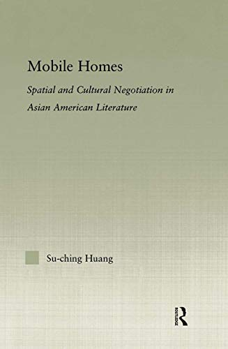 9780415975872: Mobile Homes: Spatial and Cultural Negotiation in Asian American Literature: Spatial and Cultural Negotiation in Chinese/Asian American Literature (Studies in Asian Americans)