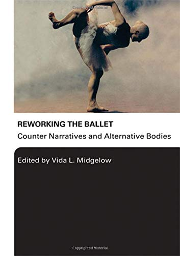 9780415976022: Reworking the Ballet: Counter Narratives and Alternative Bodies