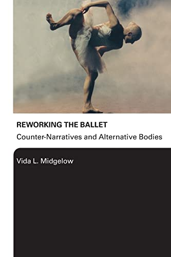 9780415976039: Reworking the Ballet: Counter Narratives and Alternative Bodies