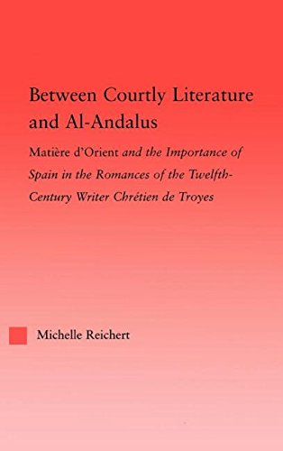 9780415976152: Between Courtly Literature and Al-Andaluz: Oriental Symbolism and Influences in the Romances of Chretien de Troyes