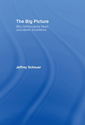 9780415976176: The Big Picture: Why Democracies Need Journalistic Excellence