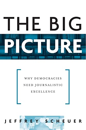 9780415976183: The Big Picture: Why Democracies Need Journalistic Excellence