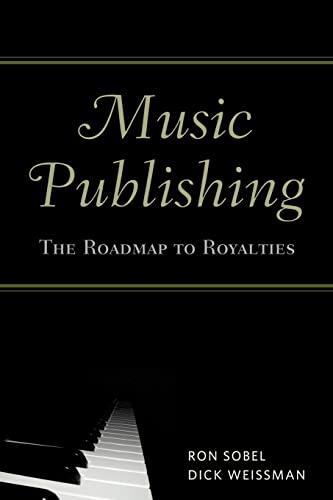 Music Publishing: The Roadmap to Royalties: Sobel, Ron; Weissman, Dick