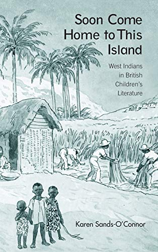 9780415976305: Soon Come Home to This Island: West Indians in British Children's Literature (Children's Literature and Culture)