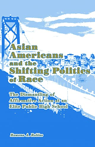 9780415976329: Asian Americans and the Shifting Politics of Race: The Dismantling of Affirmative Action at an Elite Public High School (Studies in Asian Americans)