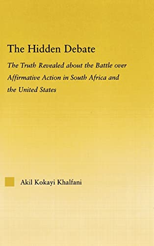 9780415976916: The Hidden Debate: The Truth Revealed about the Battle over Affirmative Action in South Africa and the United States (African Studies)