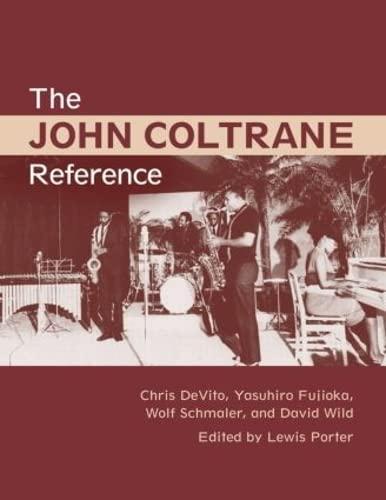 The John Coltrane Reference: Porter, Lewis; DeVito, Chris; Wild, David; Fujioka, Yasuhiro; Schmaler...
