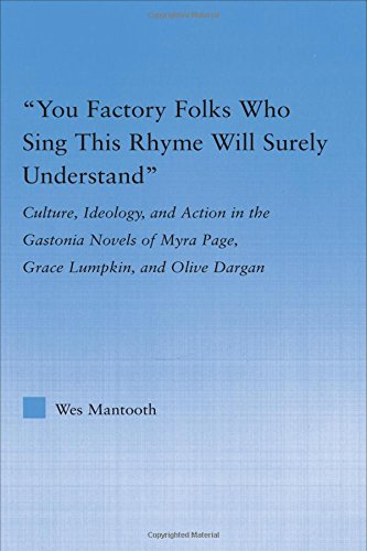 9780415977586: You Factory Folks Who Sing This Song Will Surely Understand: Culture, Ideology, and Action in the Gastonia Novels of Myra Page, Grace Lumpkin, and Olive Dargin (Literary Criticism and Cultural Theory)