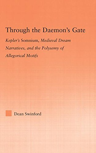 9780415977647: Through the Daemon's Gate: Kepler's Somnium, Medieval Dream Narratives, and the Polysemy of Allegorical Motifs (Studies in Medieval History and Culture)