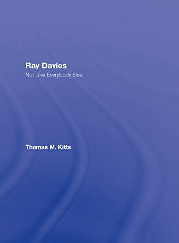 Ray Davies: Not Like Everybody Else: Thomas M. Kitts