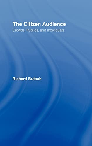 9780415977890: The Citizen Audience: Crowds, Publics, and Individuals